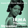 Irma Thomas-Anyone Who Knows What Love Is (Streamer Understands refresh mix) Free Download