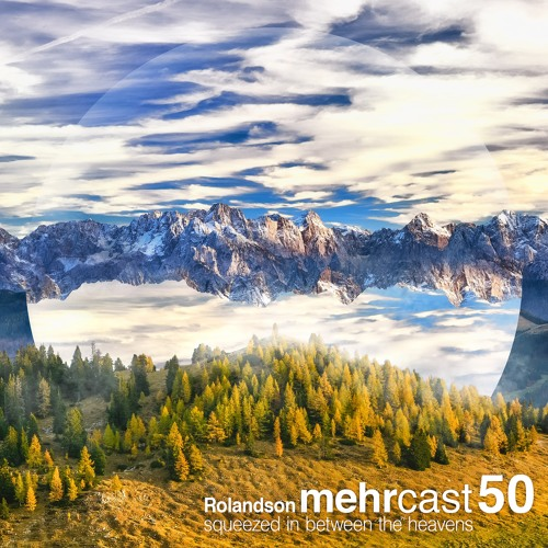 mehrcast 50 - Rolandson | squeezed in between the heavens