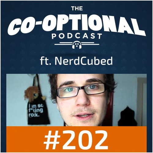 The Co-Optional Podcast Ep. 202 ft. NerdCubed [strong language] - January 18th, 2018