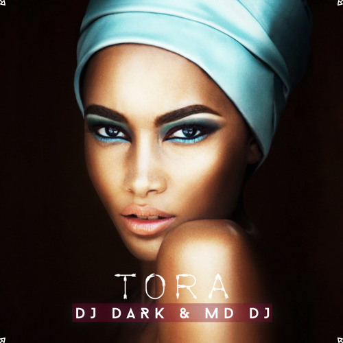 Dj Dark & MD Dj - Tora (Radio Edit)