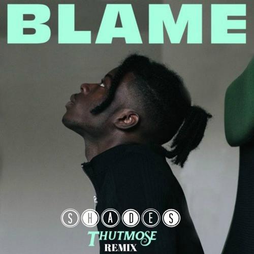 Thutmose - Blame (SHADES Remix)