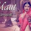 Maut - Rahat Fateh Ali Khan  Padmaavati  Deepika Padukone  Ranveer Singh  Shahid Kapoor