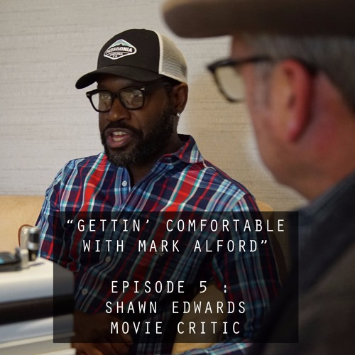 Gettin' Comfortable with Mark Alford Episode #5: Shawn Edwards, Movie Critic