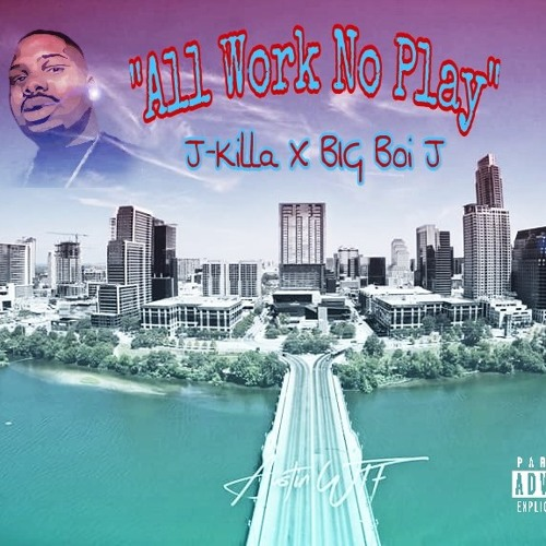 All Work, No Play (Feat. BIG Boi J)