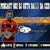 PODCAST 002 - DJ GUTO  DO BAILE DA CXD - PART Mcs - LITO, MOISES DA TORRE, NOVINHO,COPINHO