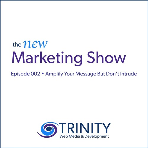 Amplify Your Message But Don't Intrude | The New Marketing Show E002