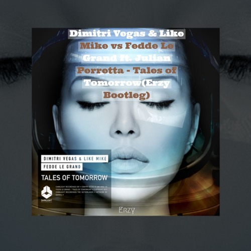 ER7Y - Dimitri Vegas & Like Mike vs Fedde Le Grand ft