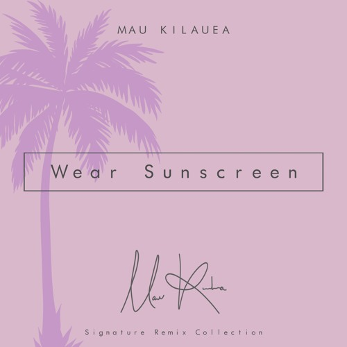 Baz Luhrmann - Wear Sunscreen (Mau Kilauea's Tropical Remix)