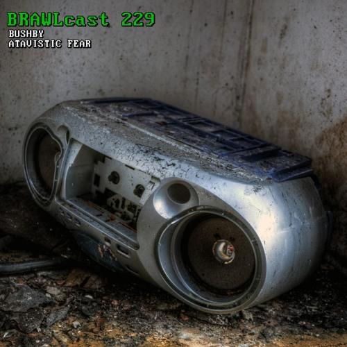 BRAWLcast 229 Bushby - Atavistic Fear