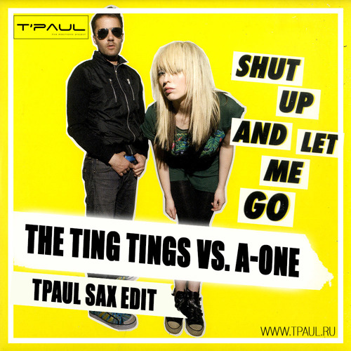 The Ting Tings vs. A-One - Shut Up And Let Me Go (TPaul Sax Edit)