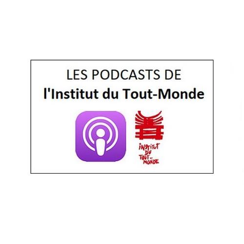 LES PODCASTS DE L'INSTITUT DU TOUT-MONDE