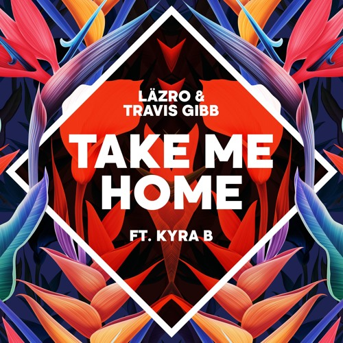 Läzro & Travis Gibb Feat. Kyra B - Take Me Home