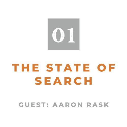 Episode 01: The State of Search (With Aaron Rask)