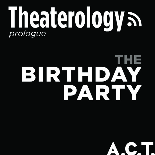 An A.C.T. Prologue Discussion: The Birthday Party
