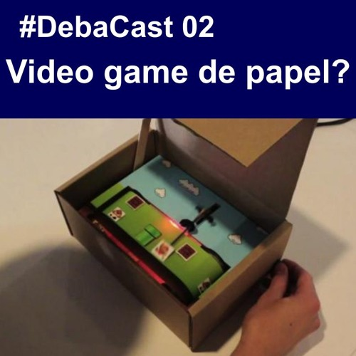 #DebaCast 02 - Video game de papel?