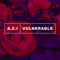 Vulnerable - A.Z.I