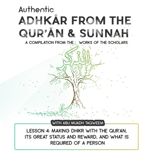 Lesson 4: Making Dhikr with the Qur'an, its Great status and reward and What is required of a person
