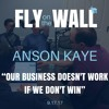 "Anson Kaye: ""Our business doesn't work if we don't win"""