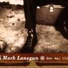 Singing along to One Way Street (Mark Lanegan)