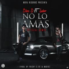 No Lo Amas (Official Remix) (Prod. By Frisky El De La Magia En Las Manos)