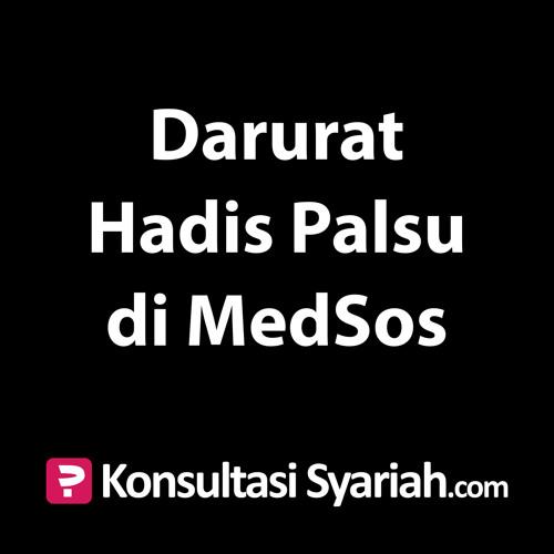 Konsultasi Syariah: Darurat Hadis Palsu di MedSos