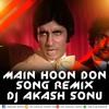 Download MAIN HOON DON SONG REMIX DJ AKASH SONU FROM SAIDABAD Mp3