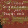Post Malone  - Congratulation ft. Quavo (Bandope Remix)