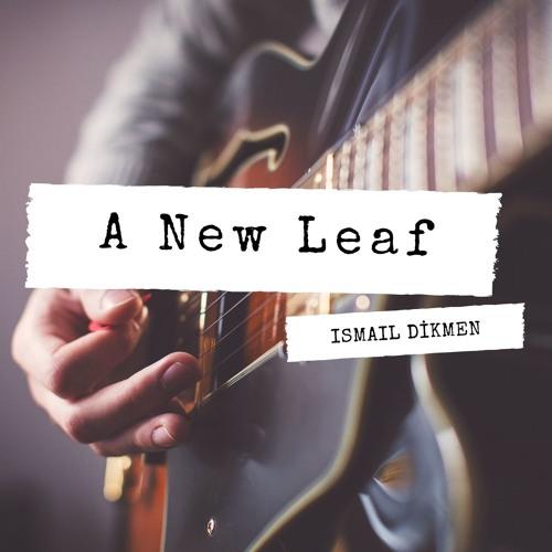 İsmail Dikmen - A New Leaf