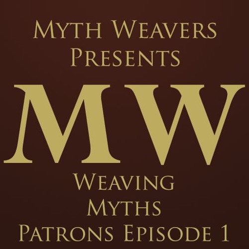 Weaving Myths Patrons Episode 1