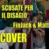 FinJack - Scusate Per il disagio (Cover By Fin Jack & Mattia)