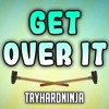 Getting Over It Song- Get Over It by TryHardNinja