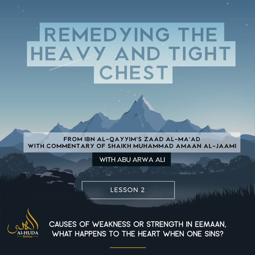 Lesson 2: Causes of weakness or strength in Eemaan, what happens to the heart when one sins?