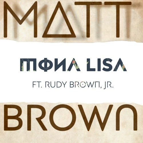 Mona Lisa ft. Rudy Brown, Jr.