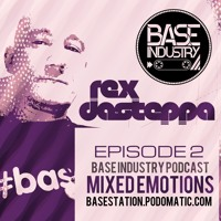 Rex Dasteppa - Mixed Emotions - Basestation Podcast Ep2