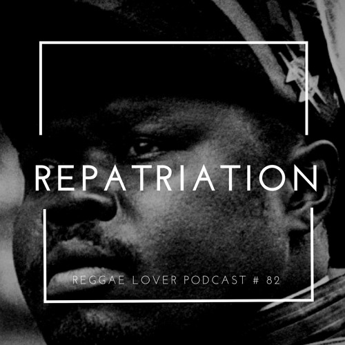 82 - Reggae Lover Podcast - Repatriation