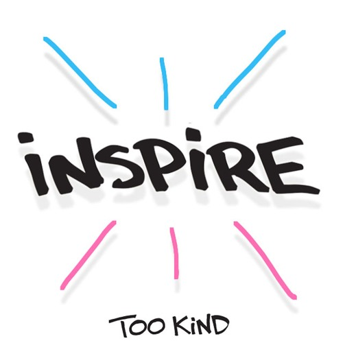 Too Kind - Inspire