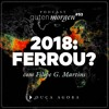 53: 2018: Ferrou? - com Filipe Martins