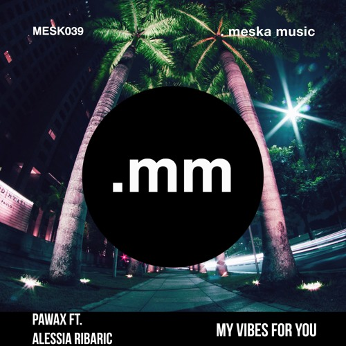 Pawax - My Vibes For You (ft. Alessia Ribaric)
