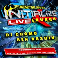 DJ Cromo ft Ben Rushin - Initialize Live Lounge 19th Jan 18