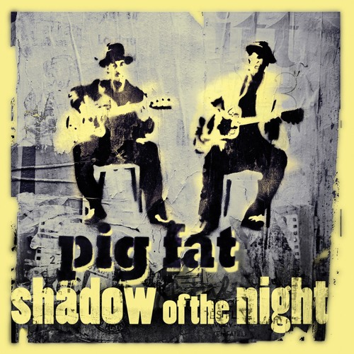 Pig Fat - Shadow of the night