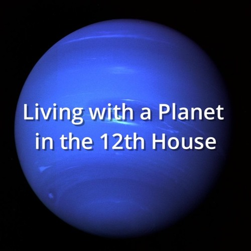 Living with a Planet in the 12th House