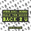 Steve Aoki & Boehm (ft. Walk the Moon) - Back 2 U (William Black Remix)