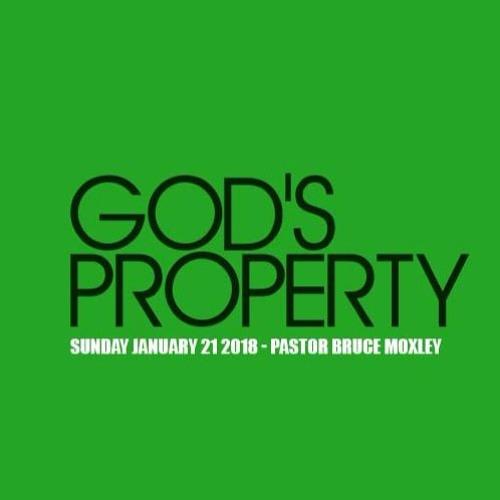 God's Property Pt 2.   Sunday - 1.21.18   Pastor Bruce Moxley Jr