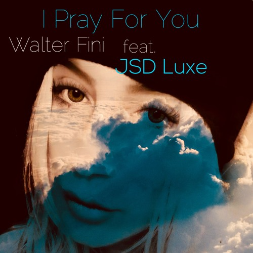 I Pray For You -  Featuring JSD Luxe (2018 full Mix)