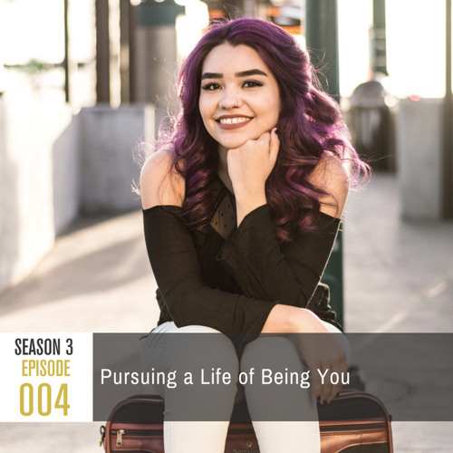 Season 3, Episode 4: Pursuing a Life of Being You