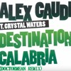 Alex Gaudino Feat. Crystal Waters - Destination Calabria (DoctorMean Remix)