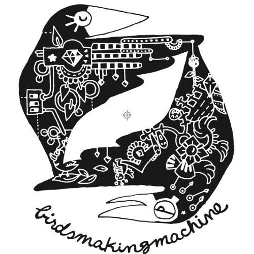 Birdsmakingmachine 009 [BMM009]
