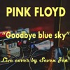 Goodbye Blue Sky (Pink Floyd) - Live cover by Seven Zen