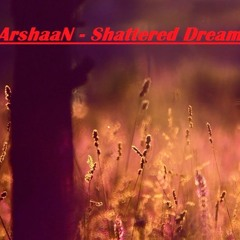 ArshaaN - Shattered Dreams