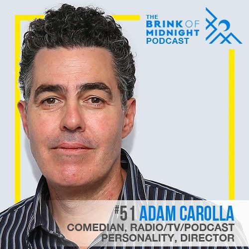 ADAM CAROLLA, Comedian, Podcaster, Actor, Director: On Going All In